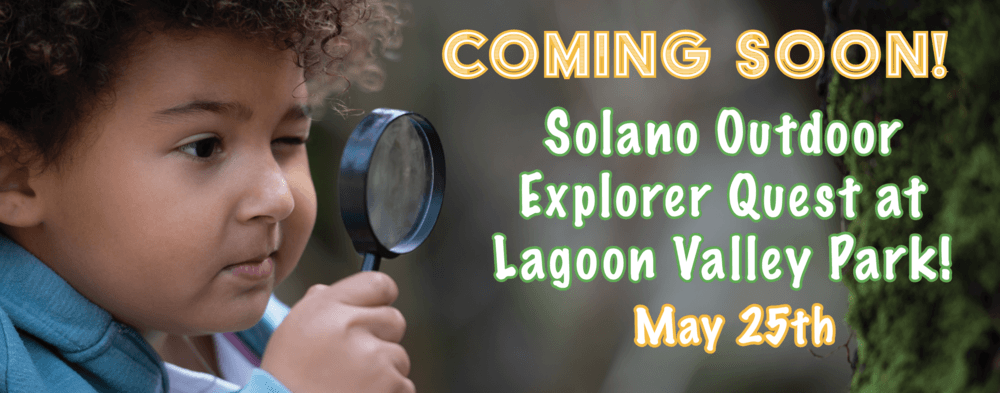 Coming soon! Solano Outdoor Explorer Quest May 25th